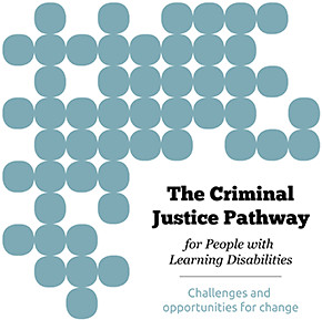 The Criminal Justice Pathway for People with Learning Disabilities: Challenges and opportunities for change