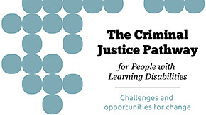 The Criminal Justice Pathway for People with Learning Disabilities