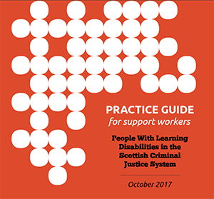 Practice Guide for Support Workers - People With Learning Disabilities in the Scottish Criminal Justice System