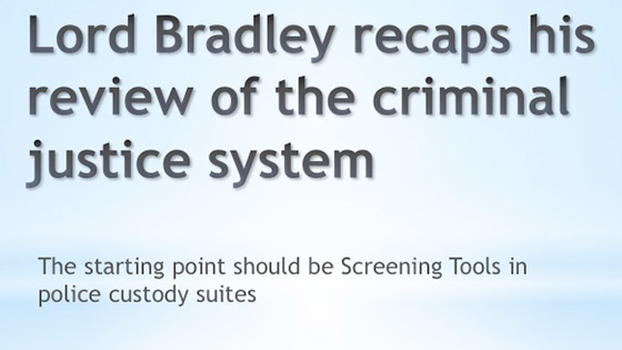 Lord Bradley - Begin with screening in police stations